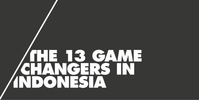 13 GAME CHANGERS IN INDONESIA